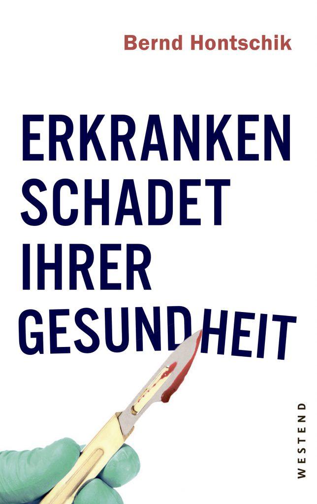 Bernd Hontschik: Erkranken schadet Ihrer Gesundheit Bild: Westendverlag